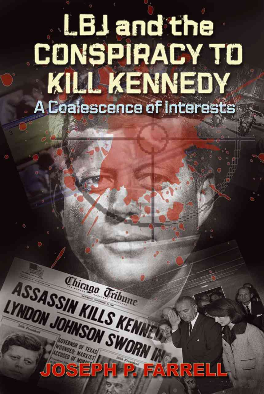 LBJ and the Conspiracy to Kill Kennedy By Farrell, Joseph P.